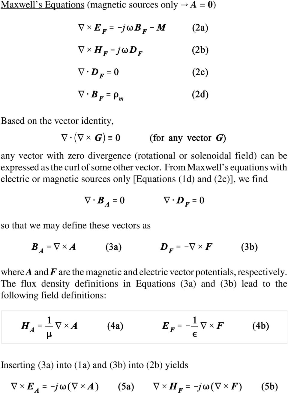 From Maxwell s equations with electric or magnetic sources only [Equations (1d) and (2c)], we find so that we may define these vectors as