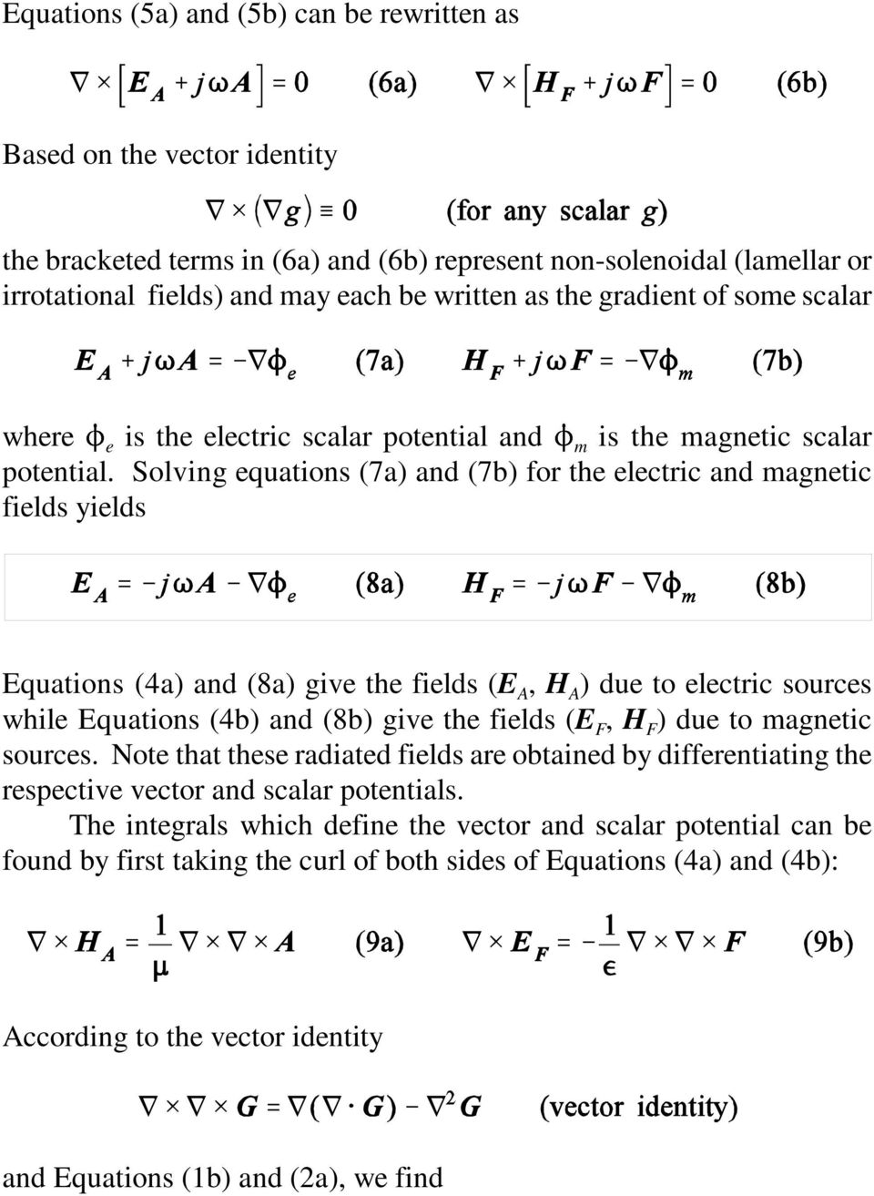 Solving equations (7a) and (7b) for the electric and magnetic fields yields Equations (4a) and (8a) give the fields (E A, H A ) due to electric sources while Equations (4b) and (8b) give the fields