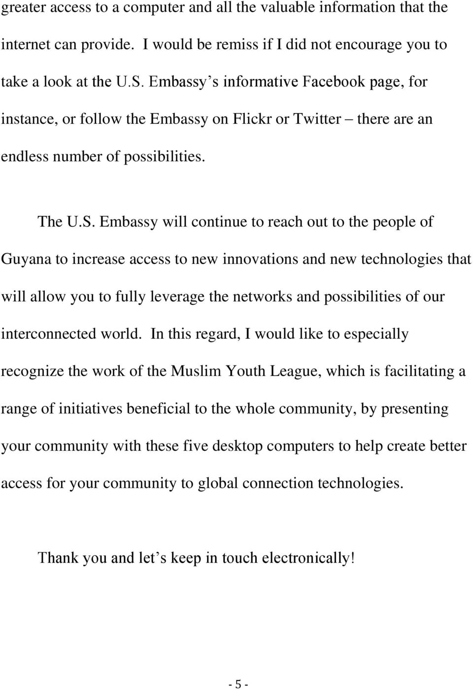 Embassy will continue to reach out to the people of Guyana to increase access to new innovations and new technologies that will allow you to fully leverage the networks and possibilities of our