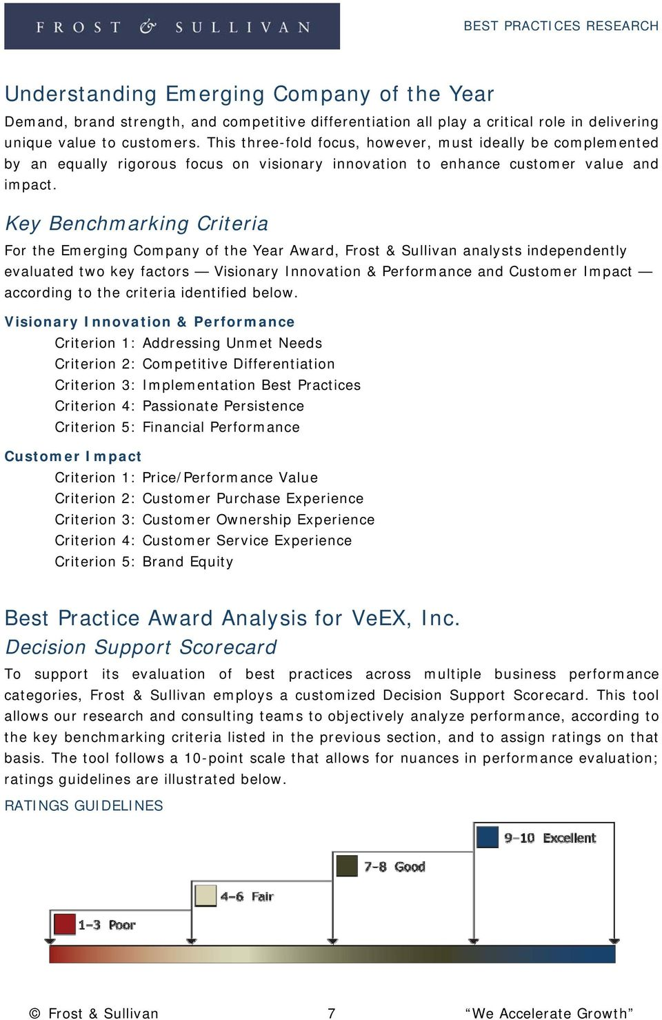 Key Benchmarking Criteria For the Emerging Company of the Year Award, Frost & Sullivan analysts independently evaluated two key factors Visionary Innovation & Performance and Customer Impact
