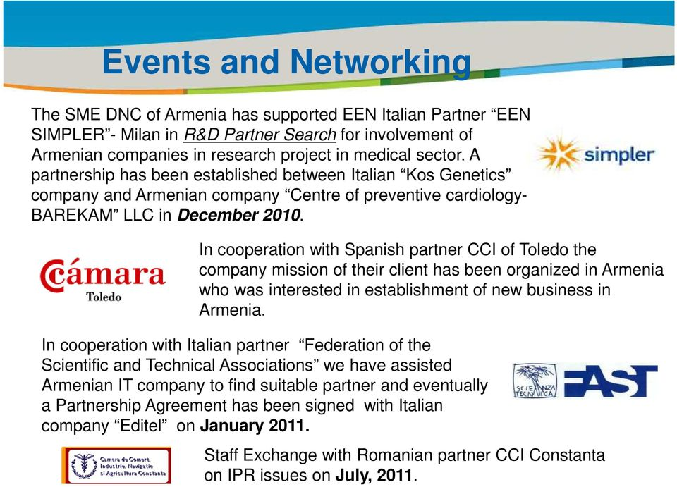 A partnership has been established between Italian Kos Genetics company and Armenian company Centre of preventive cardiology- BAREKAM LLC in December 2010.