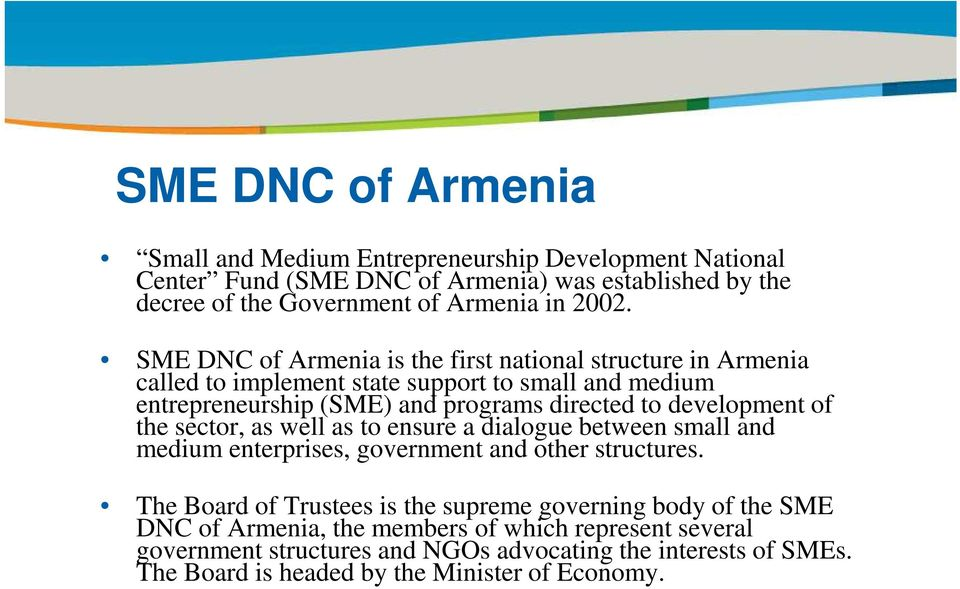 SME DNC of Armenia is the first national structure in Armenia called to implement state support to small and medium entrepreneurship (SME) and programs directed to development of the