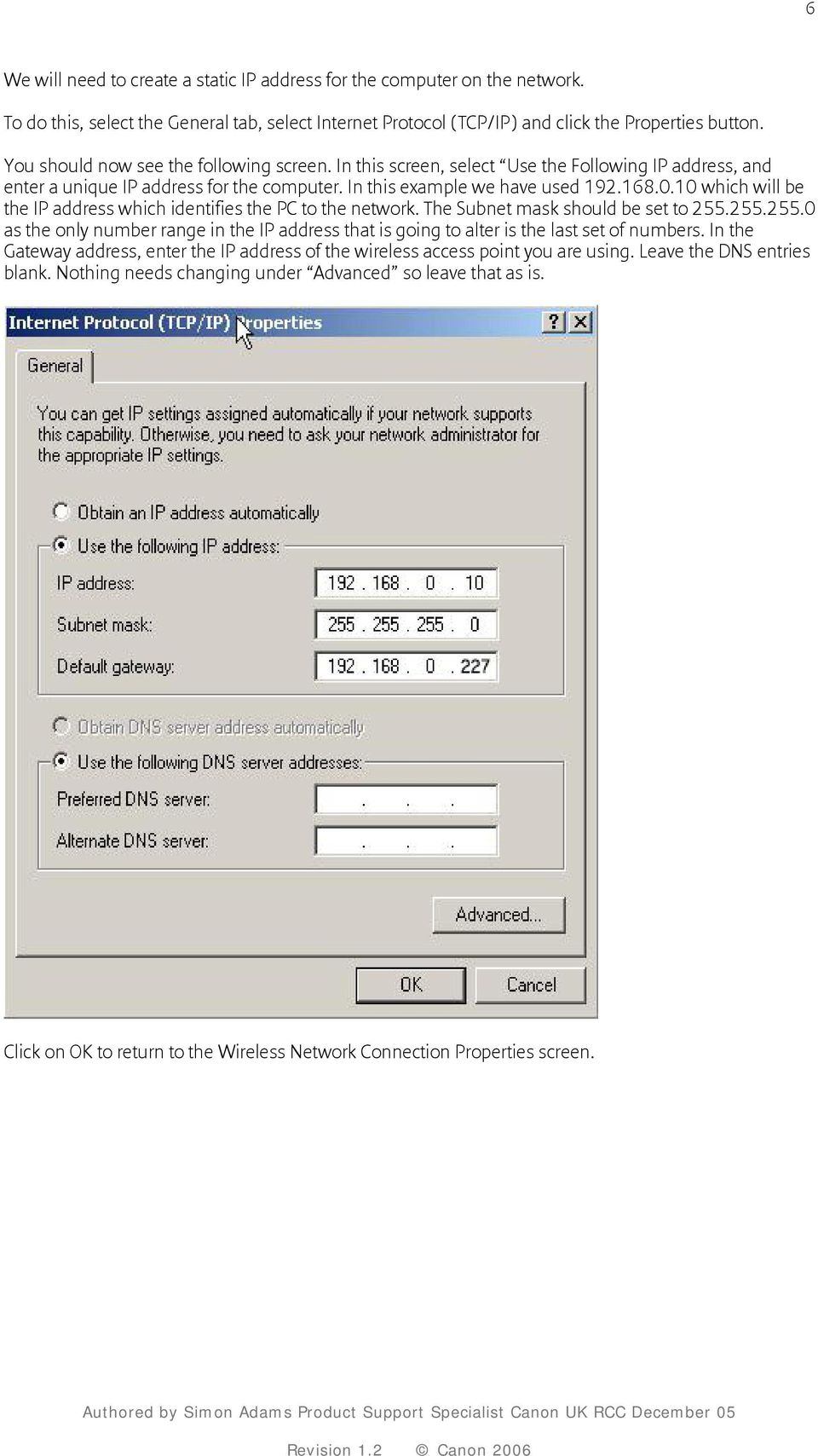10 which will be the IP address which identifies the PC to the network. The Subnet mask should be set to 255.