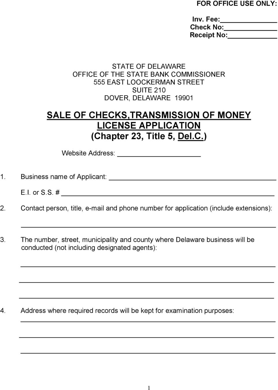 CHECKS,TRANSMISSION OF MONEY LICENSE APPLICATION (Chapter 23, Title 5, Del.C.) Website Address: 1. Business name of Applicant: E.I. or S.S. # 2.