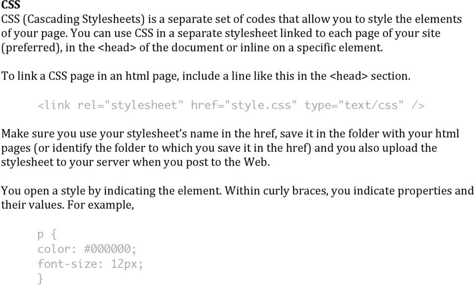 "To link a CSS page in an html page, include a line like this in the <head> section. <link rel=""stylesheet"" href=""style."
