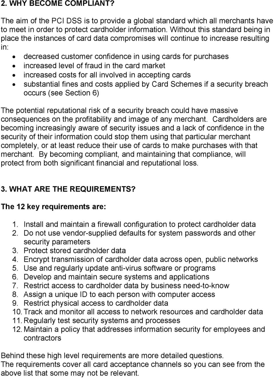 in the card market increased costs for all involved in accepting cards substantial fines and costs applied by Card Schemes if a security breach occurs (see Section 6) The potential reputational risk