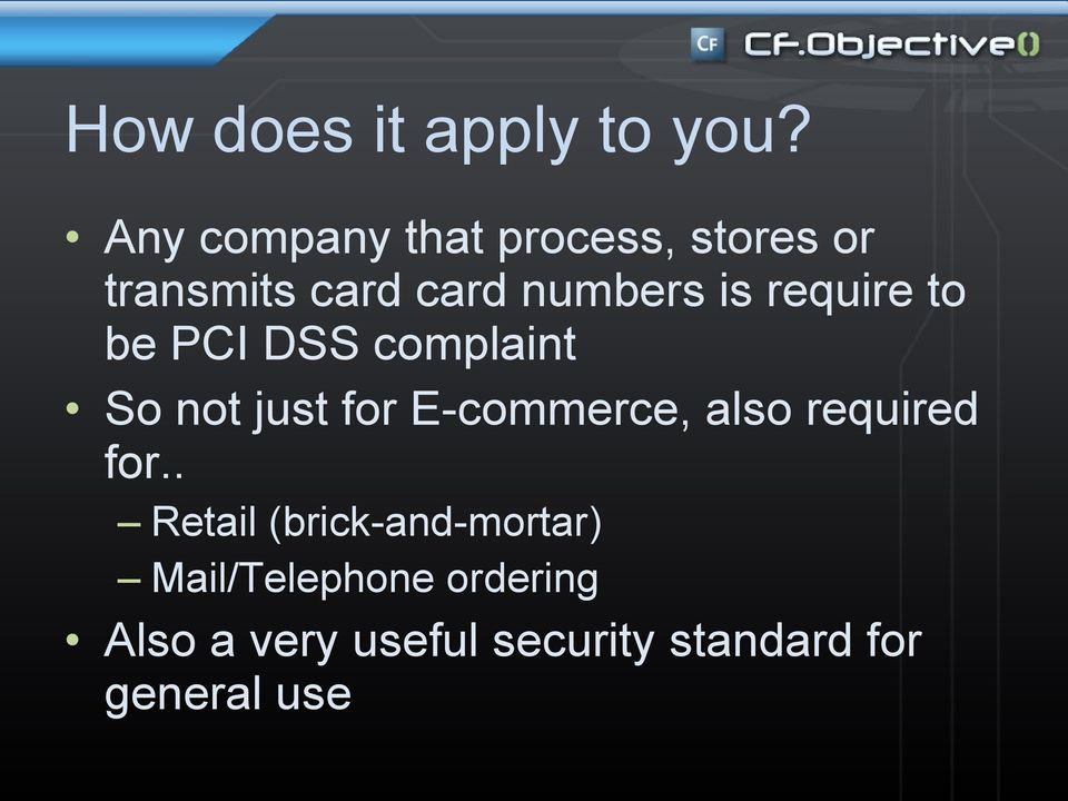 require to be PCI DSS complaint So not just for E-commerce, also