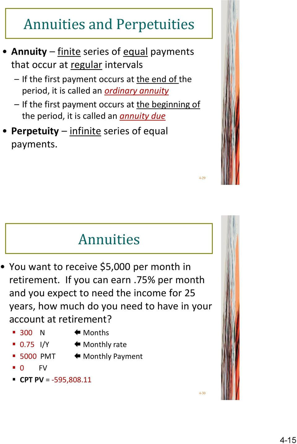 equal payments. 4-29 Annuities You want to receive $5,000 per month in retirement. If you can earn.