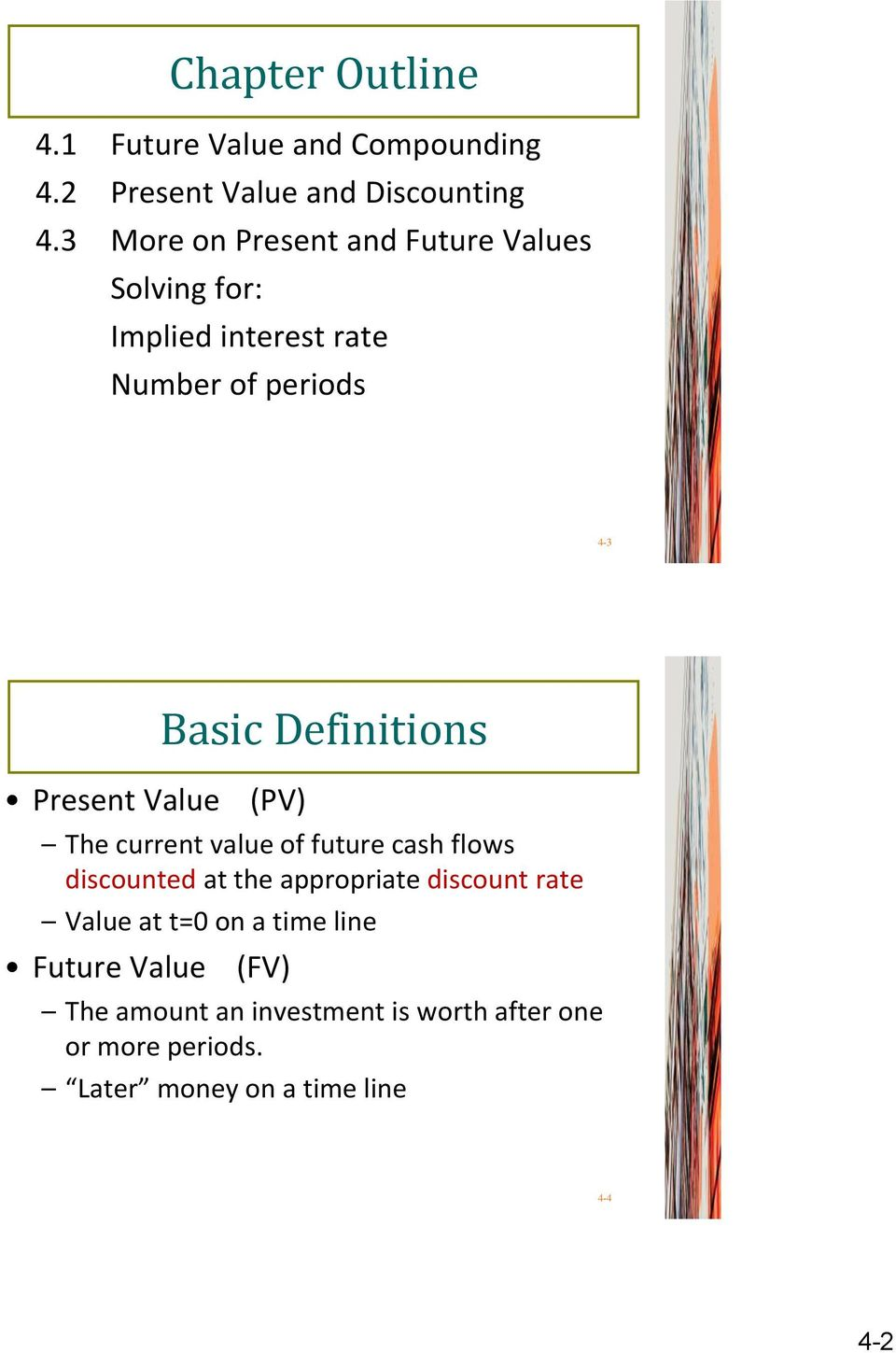 Basic Definitions (PV) The current value of future cash flows discounted at the appropriate discount rate