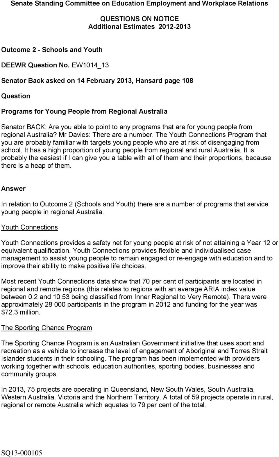people from regional Australia? Mr Davies: There are a number. The Youth Connections Program that you are probably familiar with targets young people who are at risk of disengaging from school.