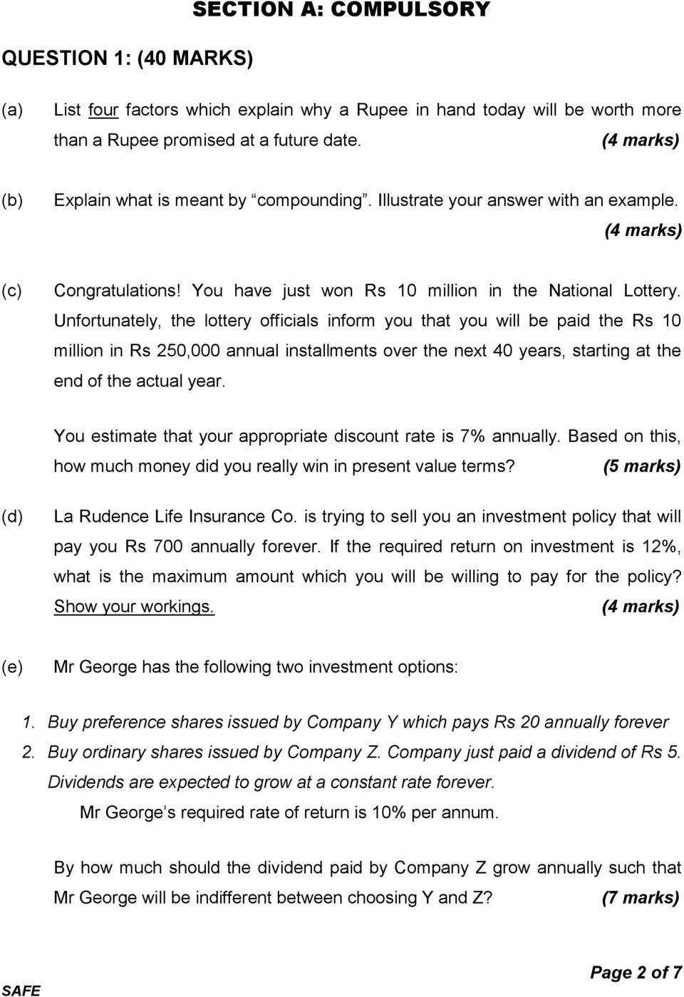 Unfortunately, the lottery officials inform you that you will be paid the Rs 10 million in Rs 250,000 annual installments over the next 40 years, starting at the end of the actual year.
