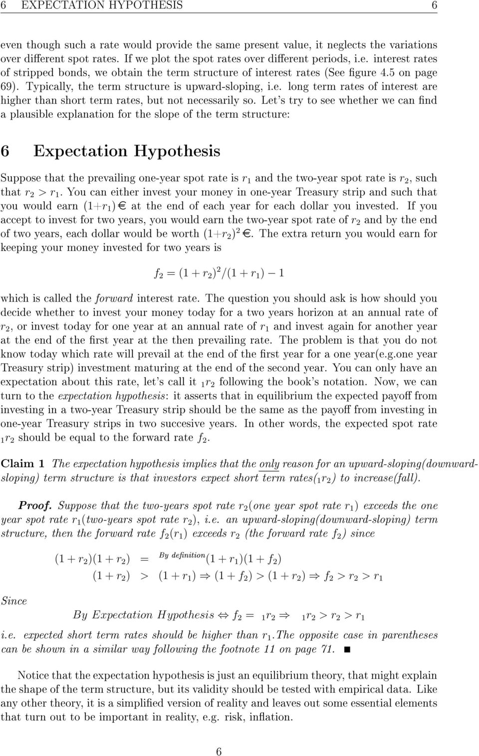 Let's try to see whether we can nd a plausible explanation for the slope of the term structure: 6 Expectation Hypothesis Suppose that the prevailing one-year spot rate is r and the two-year spot rate