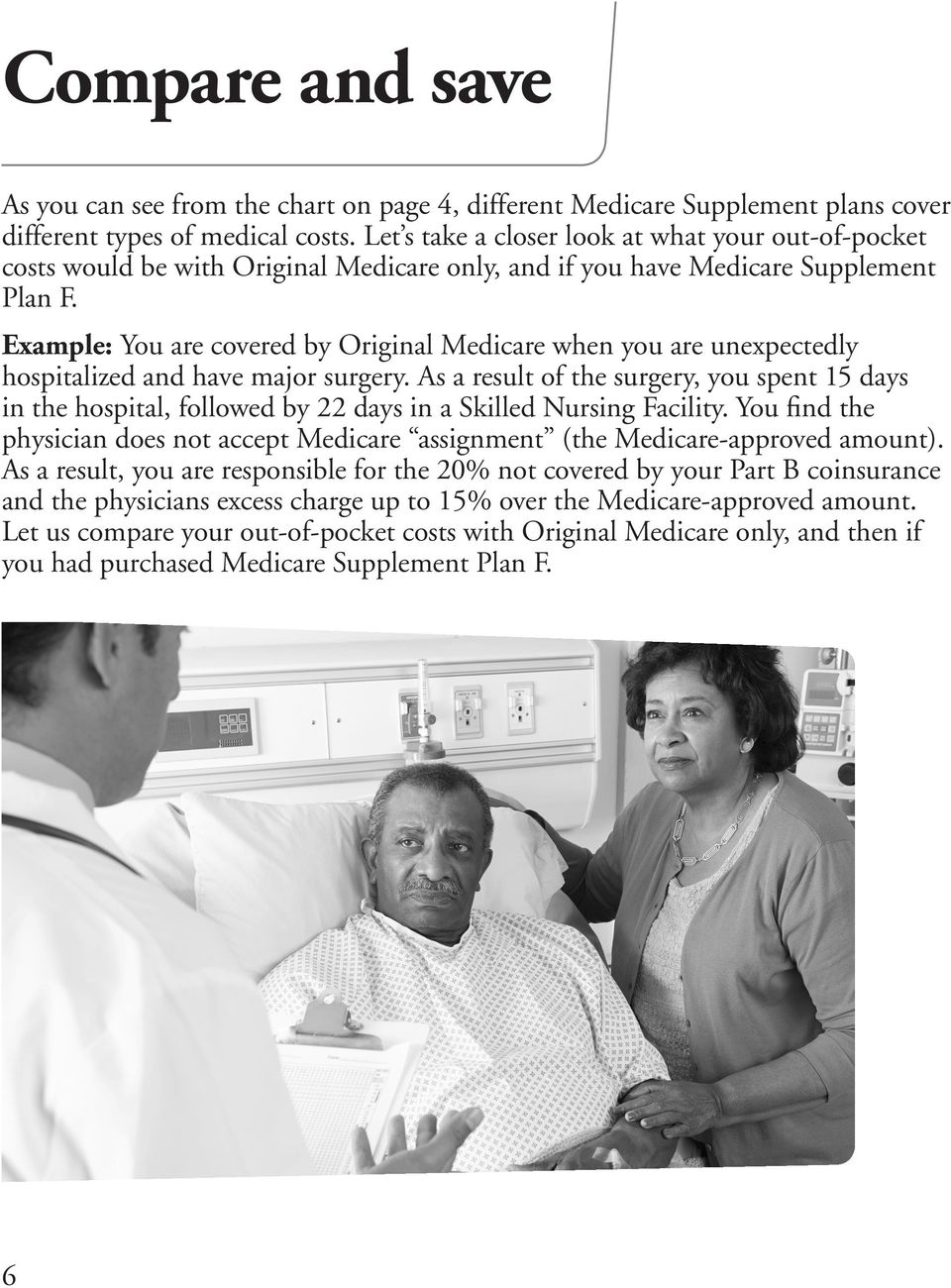 Example: You are covered by Original Medicare when you are unexpectedly hospitalized and have major surgery.