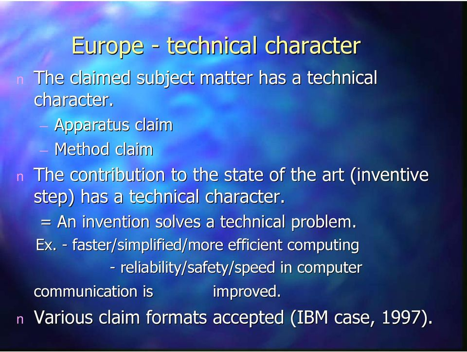 techical character. = A ivetio solves a techical problem. Ex.