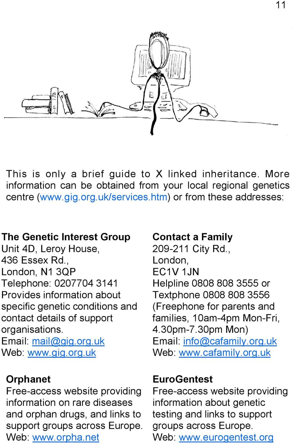 , London, N1 3QP Telephone: 0207704 3141 Provides information about specific genetic conditions and contact details of support orga
