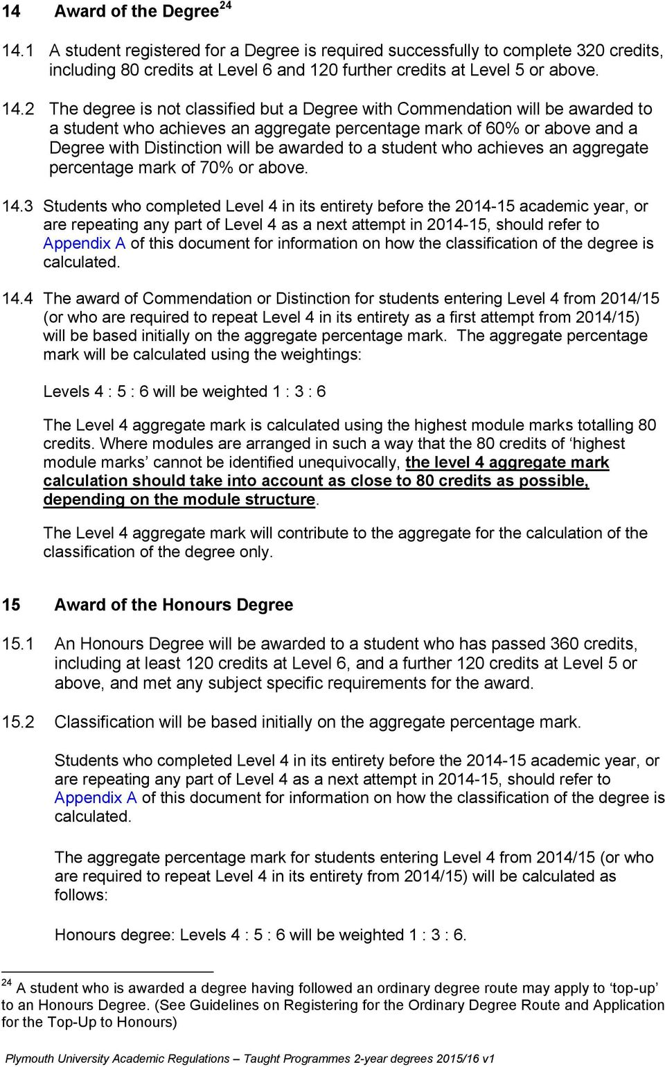 2 The degree is not classified but a Degree with Commendation will be awarded to a student who achieves an aggregate percentage mark of 60% or above and a Degree with Distinction will be awarded to a
