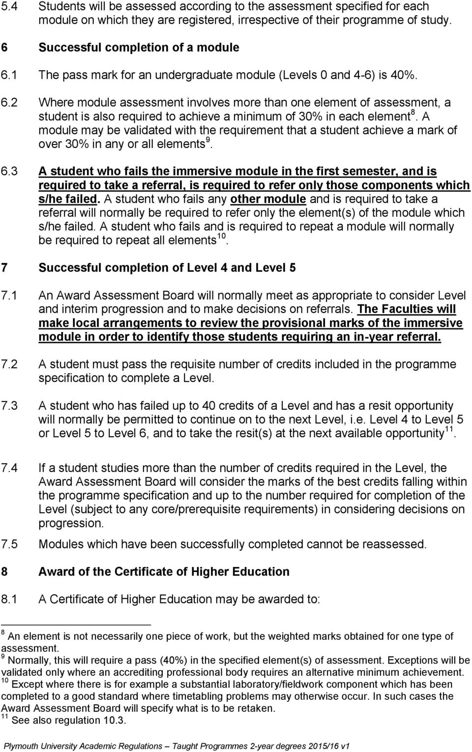 2 Where module assessment involves more than one element of assessment, a student is also required to achieve a minimum of 30% in each element 8.