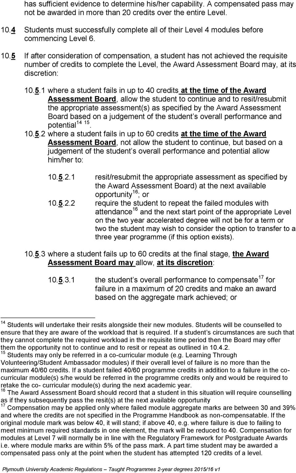 5 If after consideration of compensation, a student has not achieved the requisite number of credits to complete the Level, the Award Assessment Board may, at its discretion: 10.5.1 where a student