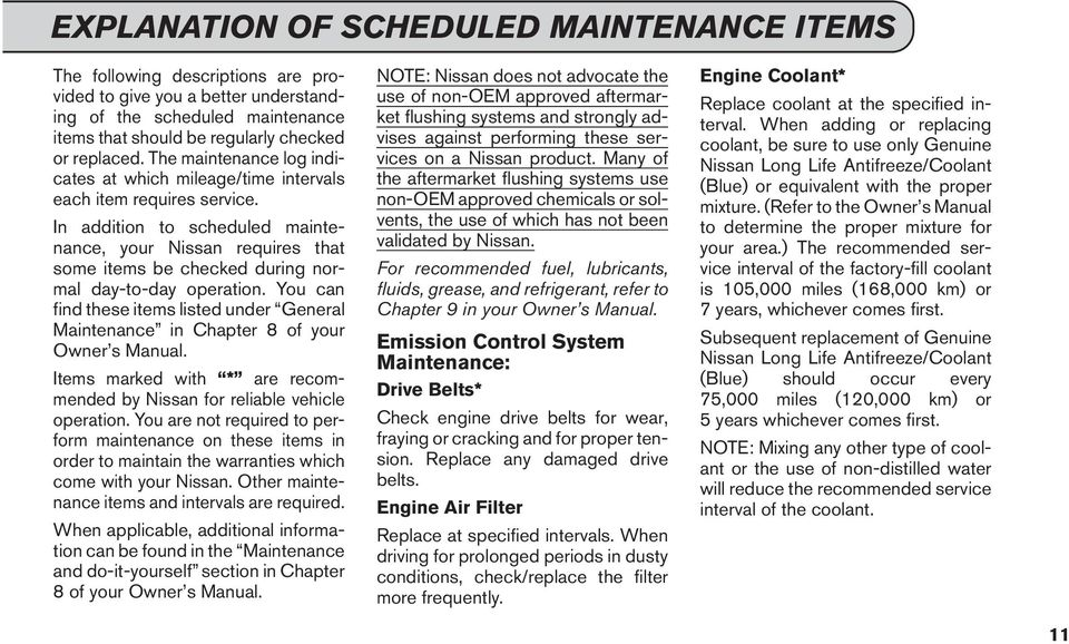 In addition to scheduled maintenance, your Nissan requires that some items be checked during normal day-to-day operation.