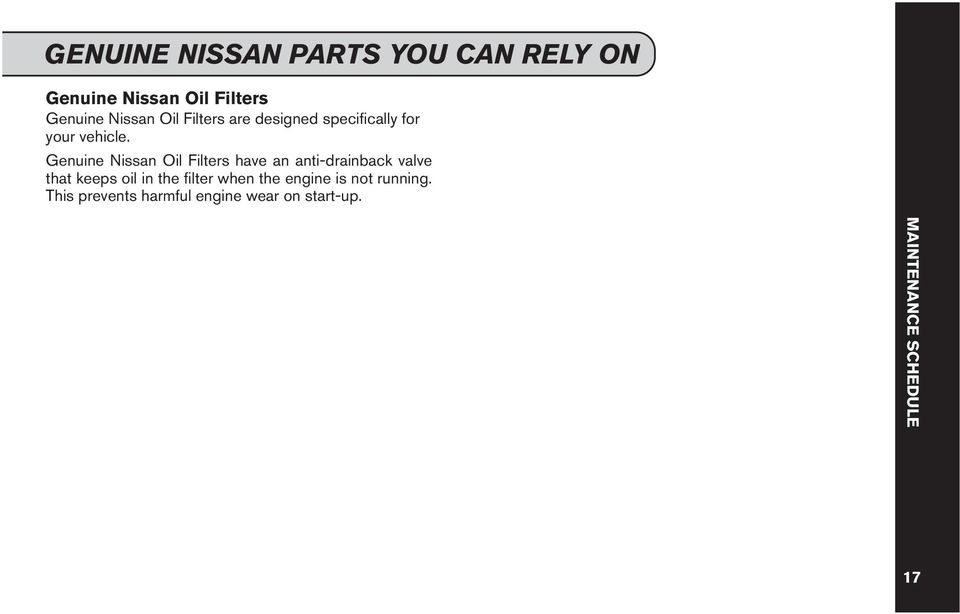 Genuine Nissan Oil Filters have an anti-drainback valve that keeps oil in the