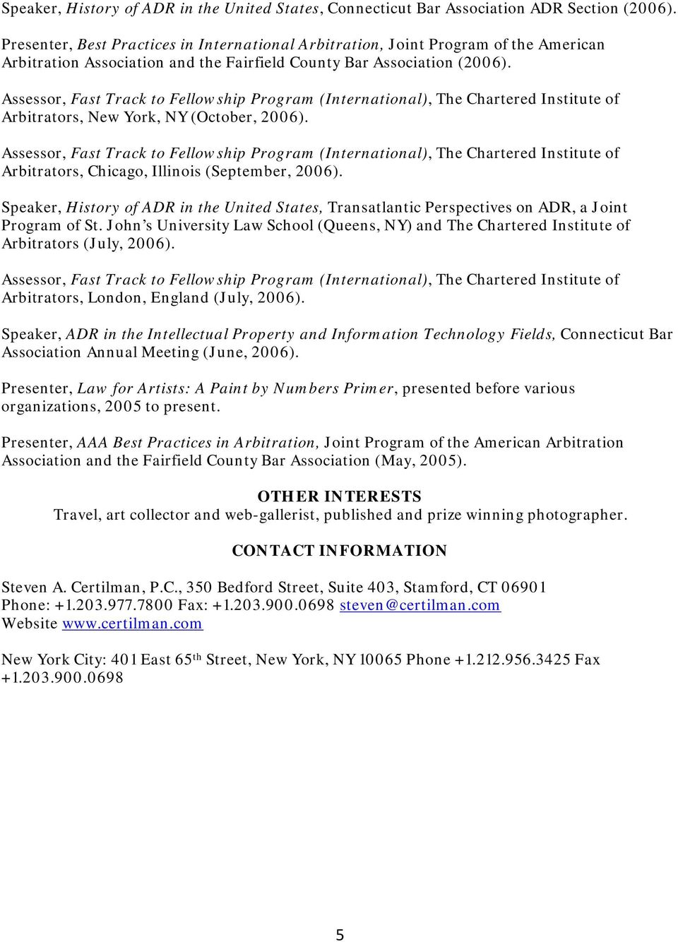 Arbitrators, New York, NY (October, 2006). Arbitrators, Chicago, Illinois (September, 2006). Speaker, History of ADR in the United States, Transatlantic Perspectives on ADR, a Joint Program of St.