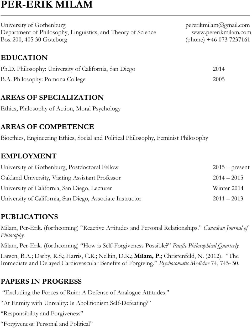 Philosophy: Pomona College 2005 AREAS OF SPECIALIZATION Ethics, Philosophy of Action, Moral Psychology AREAS OF COMPETENCE Bioethics, Engineering Ethics, Social and Political Philosophy, Feminist