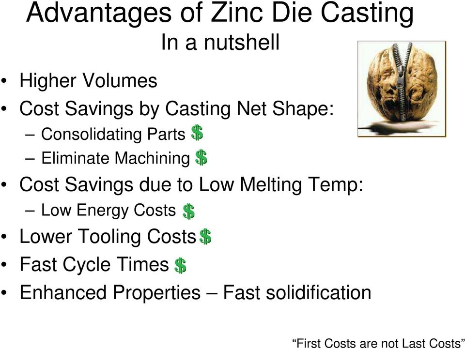 due to Low Melting Temp: Low Energy Costs Lower Tooling Costs Fast Cycle