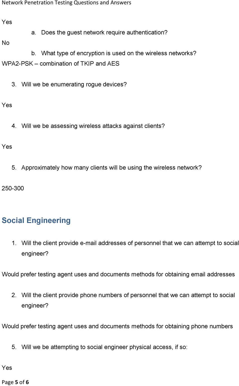 Will the client provide e-mail addresses of personnel that we can attempt to social engineer? Would prefer testing agent uses and documents methods for obtaining email addresses 2.