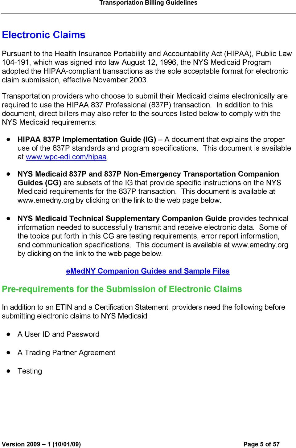 Transportation providers who choose to submit their Medicaid claims electronically are required to use the HIPAA 837 Professional (837P) transaction.