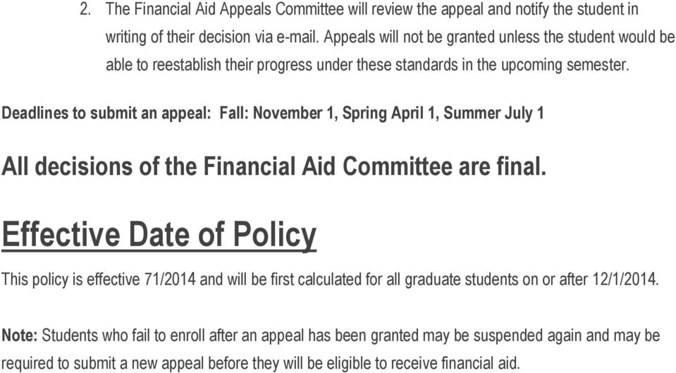 Deadlines to submit an appeal: Fall: November 1, Spring April 1, Summer July 1 All decisions of the Financial Aid Committee are final.