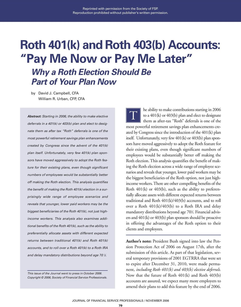 Urban, CFP, CFA Abstract: Starting in 2006, the ability to make elective deferrals in a 401(k) or 403(b) plan and elect to designate them as after ta Roth deferrals is one of the most powerfl