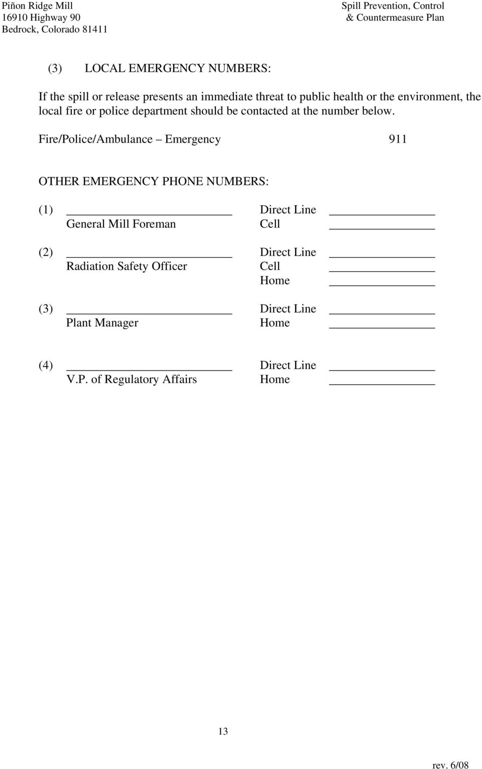 Fire/Police/Ambulance Emergency 911 OTHER EMERGENCY PHONE NUMBERS: (1) Direct Line General Mill Foreman Cell (2)