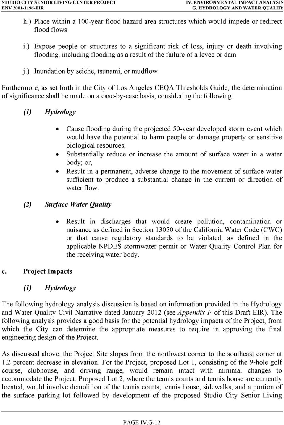 ) Inundation by seiche, tsunami, or mudflow Furthermore, as set forth in the City of Los Angeles CEQA Thresholds Guide, the determination of significance shall be made on a case-by-case basis,