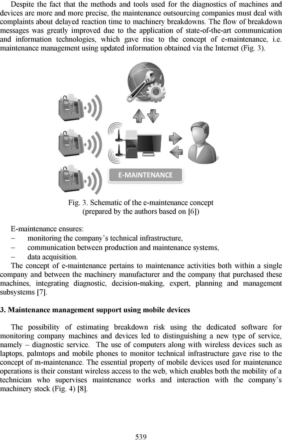 The flow of breakdown messages was greatly improved due to the application of state-of-the-art communication and information technologies, which gave rise to the concept of e-maintenance, i.e. maintenance management using updated information obtained via the Internet (Fig.