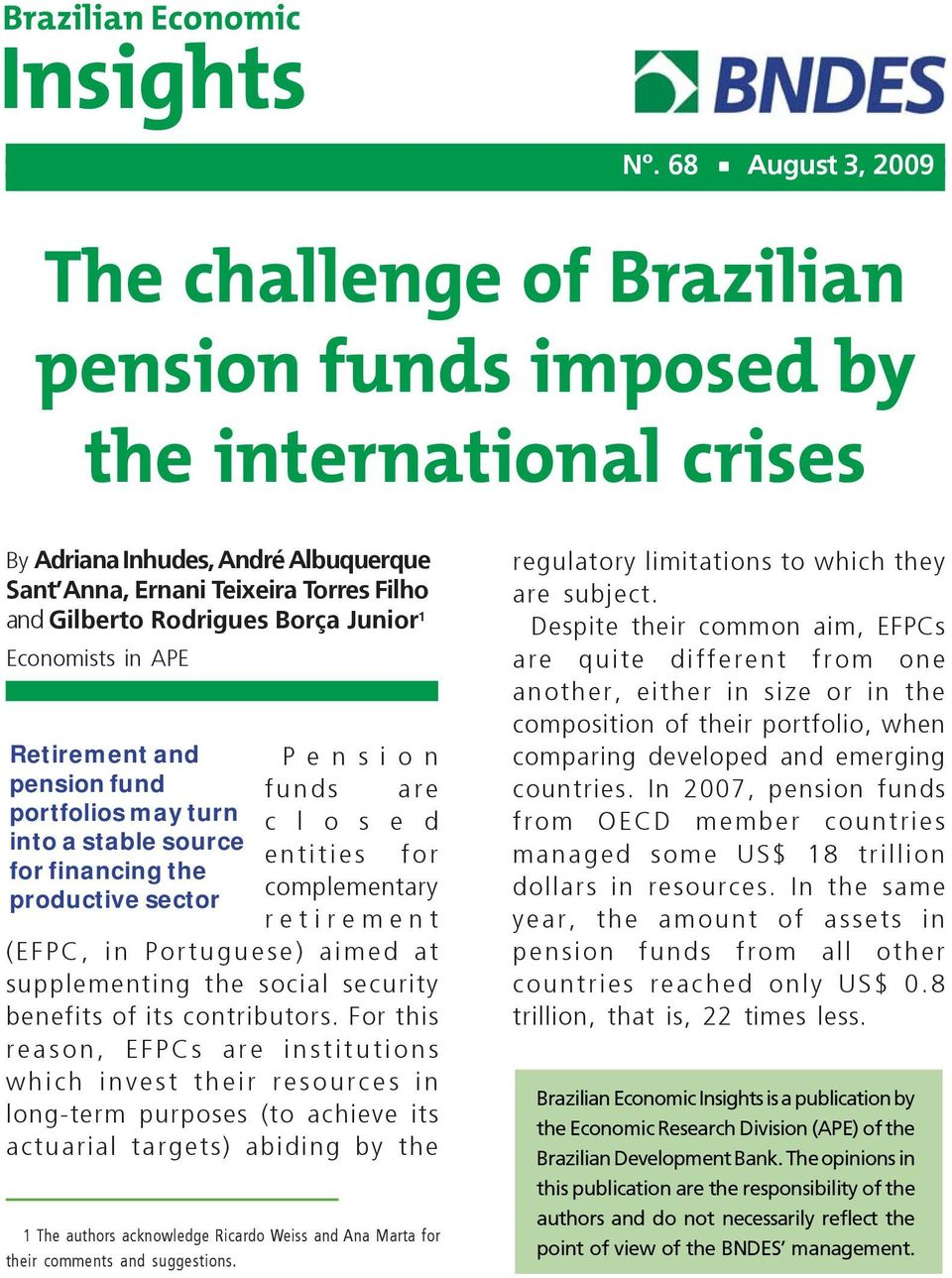 Borça Junior 1 Economists in APE Retirement and Pension pension fund funds are portfolios may turn c l o s e d into a stable source entities for for financing the complementary productive sector