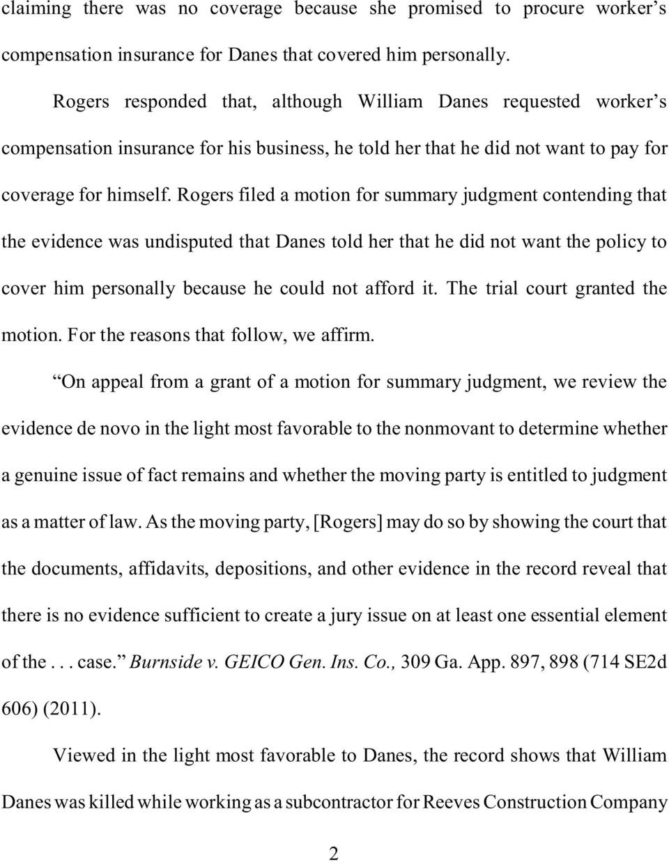 Rogers filed a motion for summary judgment contending that the evidence was undisputed that Danes told her that he did not want the policy to cover him personally because he could not afford it.