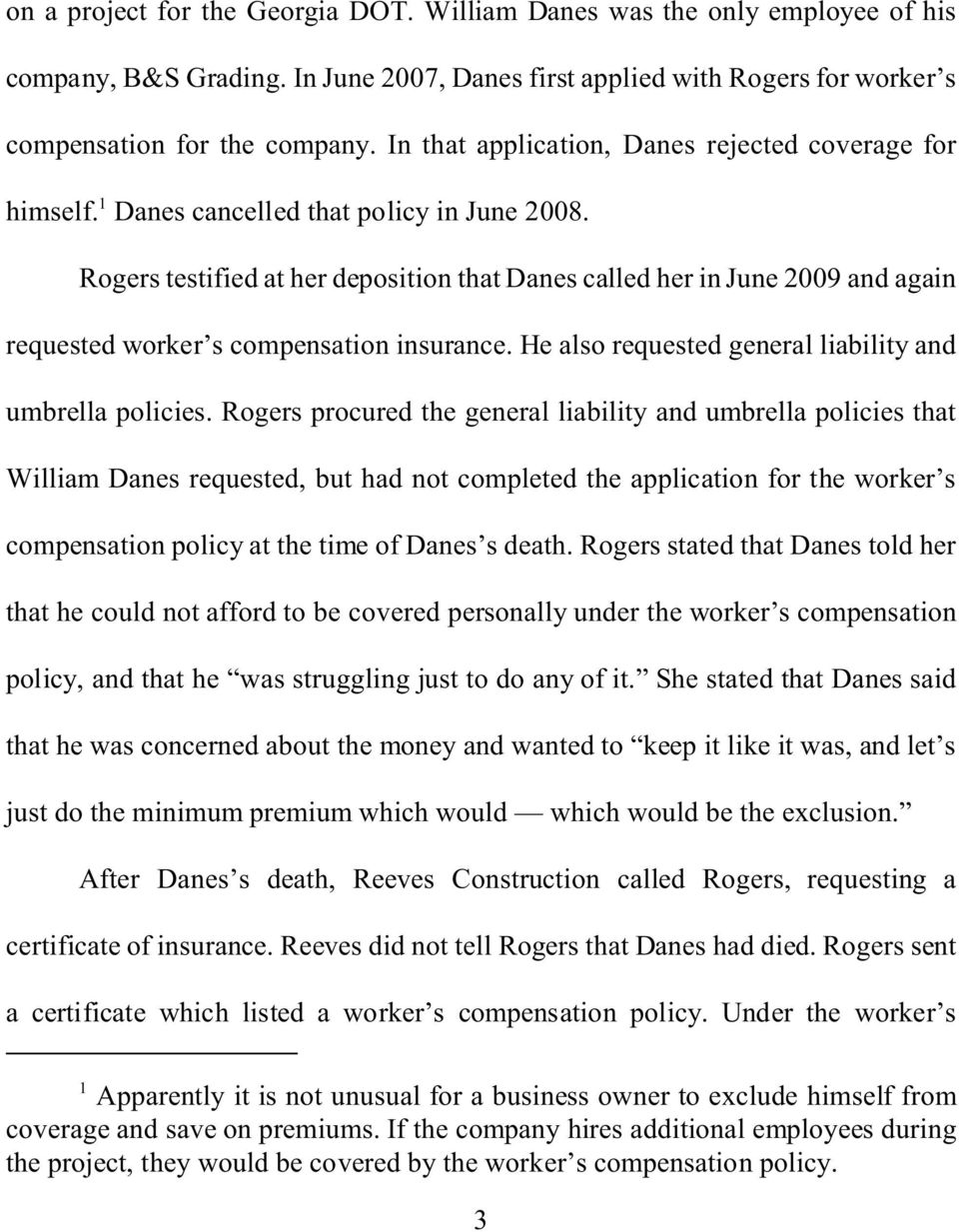 Rogers testified at her deposition that Danes called her in June 2009 and again requested worker s compensation insurance. He also requested general liability and umbrella policies.