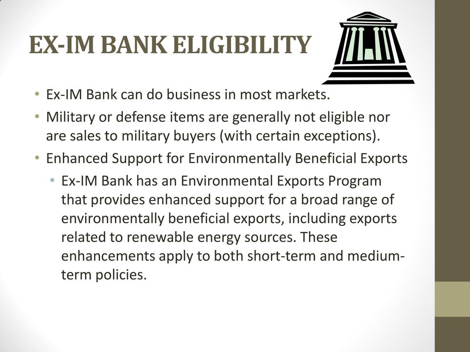 Enhanced Support for Environmentally Beneficial Exports Ex-IM Bank has an Environmental Exports Program that provides