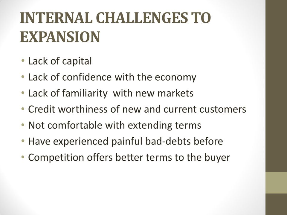 new and current customers Not comfortable with extending terms Have