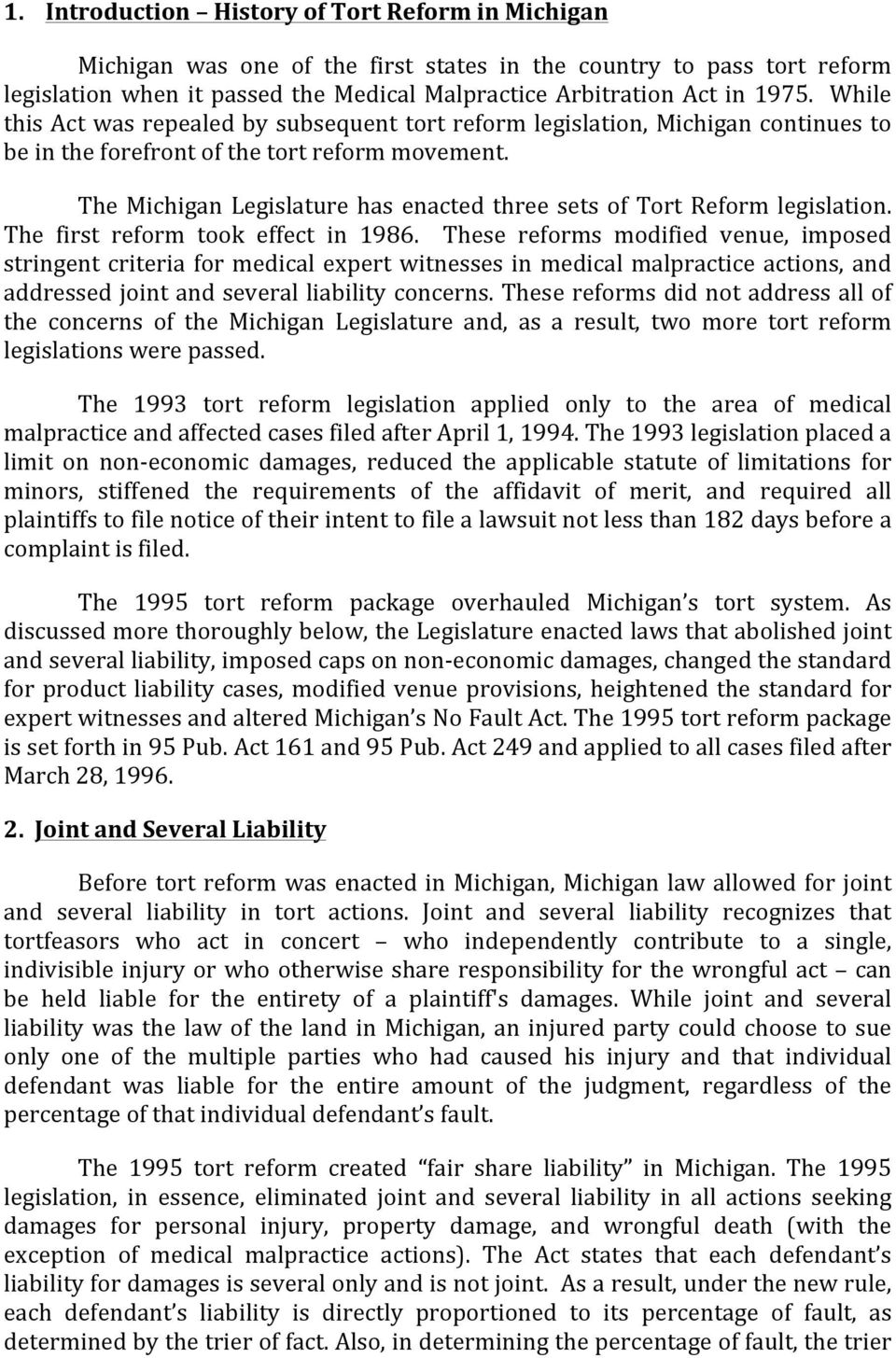 The Michigan Legislature has enacted three sets of Tort Reform legislation. The first reform took effect in 1986.