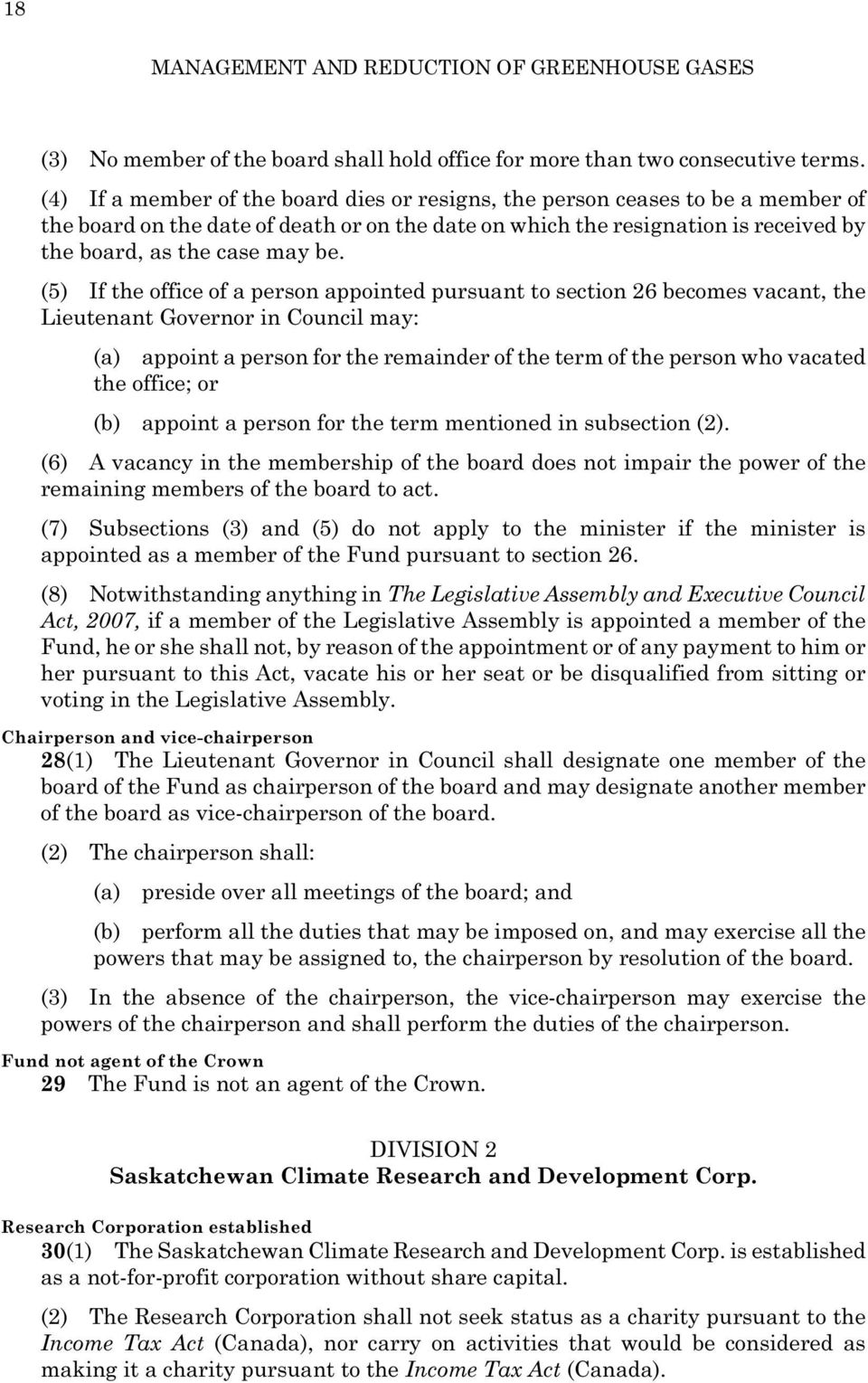 (5) If the office of a person appointed pursuant to section 26 becomes vacant, the Lieutenant Governor in Council may: (a) appoint a person for the remainder of the term of the person who vacated the