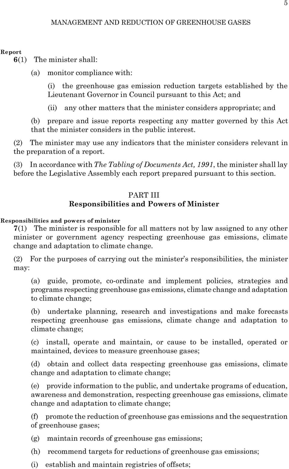 (2) The minister may use any indicators that the minister considers relevant in the preparation of a report.