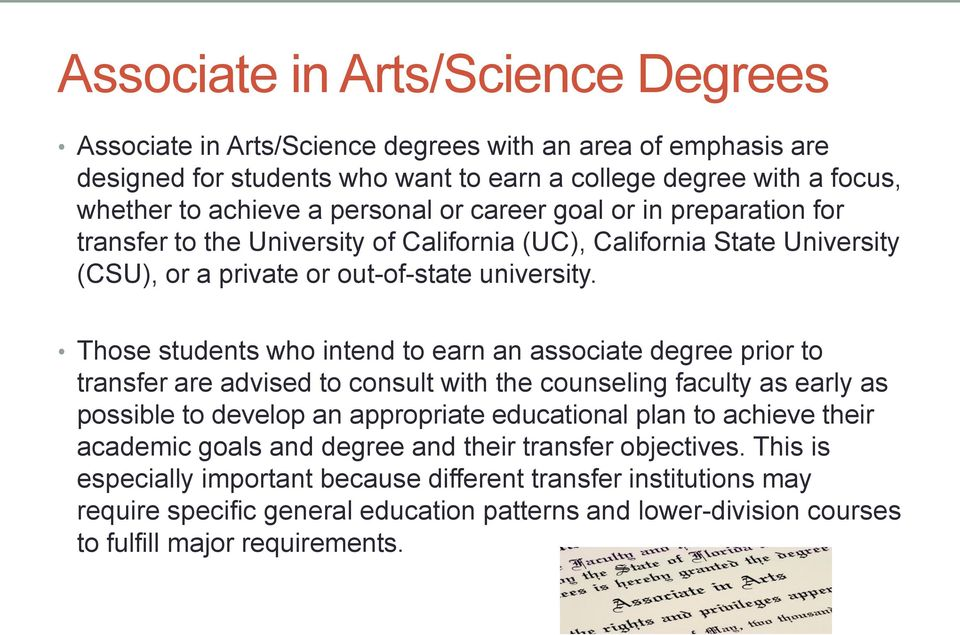 Those students who intend to earn an associate degree prior to transfer are advised to consult with the counseling faculty as early as possible to develop an appropriate educational plan to achieve
