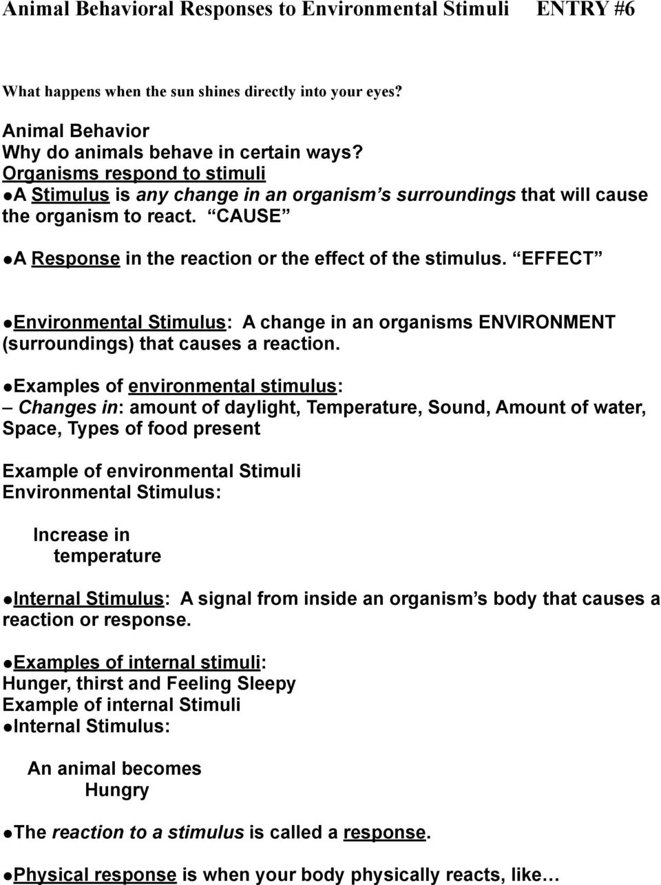 Environmental Stimulus: A change in an organisms ENVIRONMENT (surroundings) that causes a reaction.