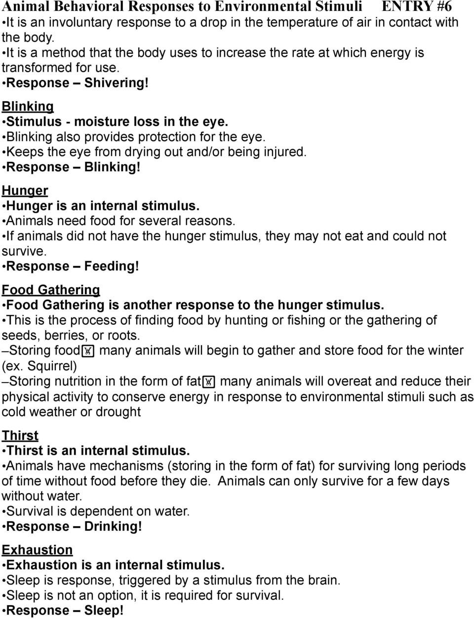 Hunger Hunger is an internal stimulus. Animals need food for several reasons. If animals did not have the hunger stimulus, they may not eat and could not survive. Response Feeding!