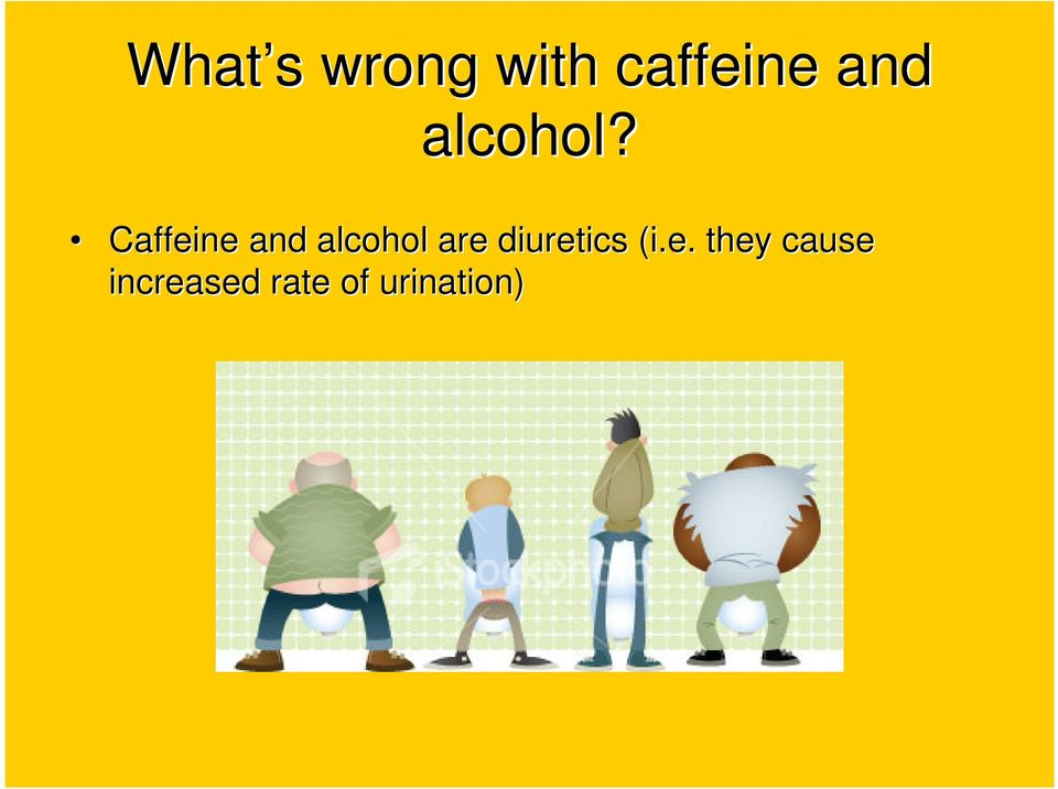 Caffeine and alcohol are