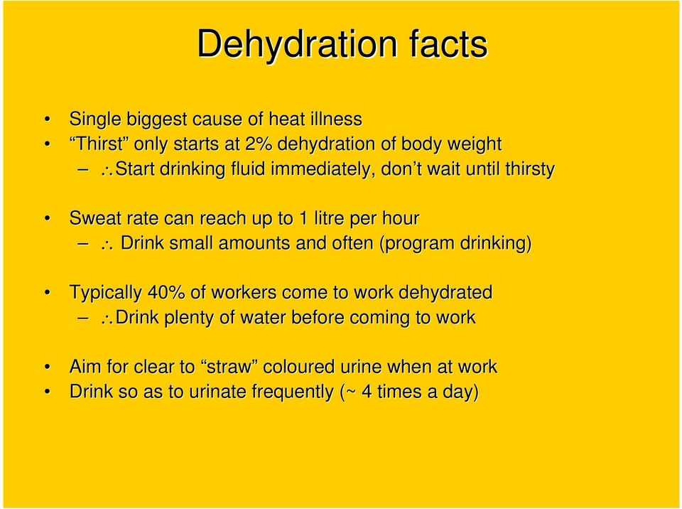 amounts and often (program drinking) Typically 40% of workers come to work dehydrated Drink plenty of water
