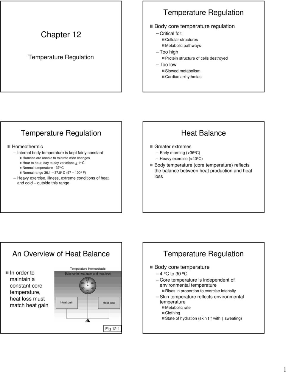 8 o C (97 100 o F) Heavy exercise, illness, extreme conditions of heat and cold outside this range Heat Balance Greater extremes Early morning (<36 o C) Heavy exercise (>40 o C) Body temperature