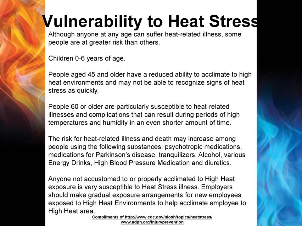 People 60 or older are particularly susceptible to heat-related illnesses and complications that can result during periods of high temperatures and humidity in an even shorter amount of time.