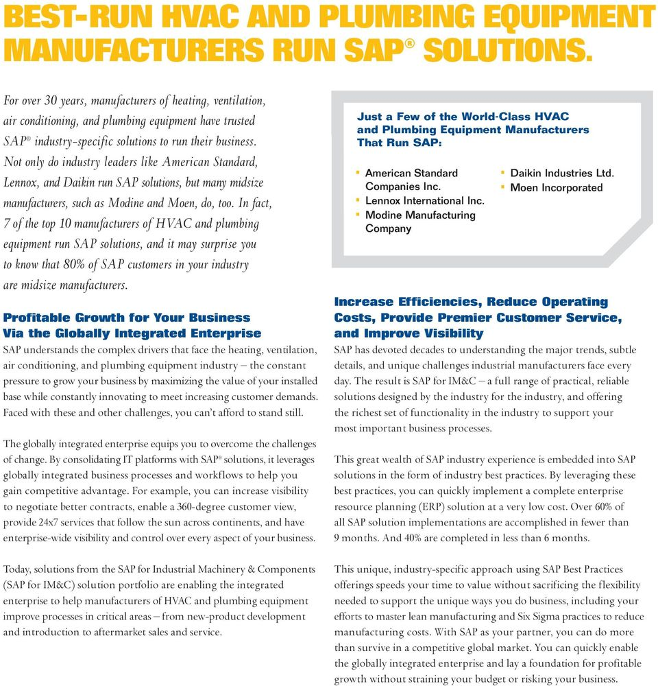 Not only do industry leaders like American Standard, Lennox, and Daikin run SAP solutions, but many midsize manufacturers, such as Modine and Moen, do, too.